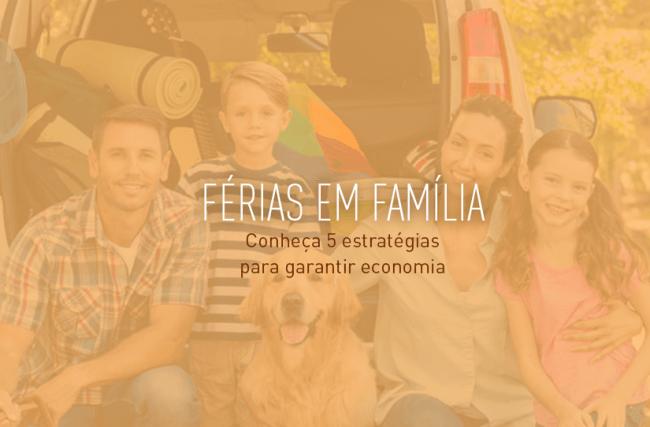 Férias em família: conheça 5 estratégias para garantir economia