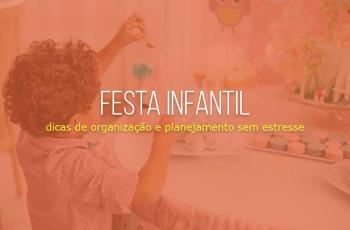 4 dicas para organizar festa infantil sem estresse