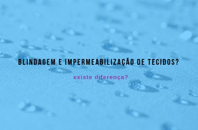 Existe diferença entre blindagem e impermeabilização de tecidos?