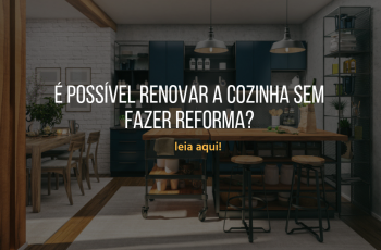Afinal, é possível renovar a cozinha sem fazer reforma? Leia aqui!