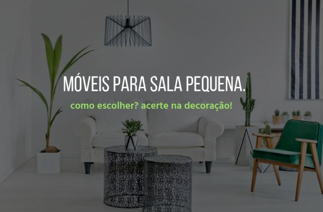 Saiba como escolher móveis para sala pequena e acerte na decoração!